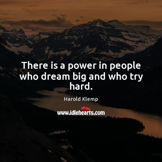 Image, There is a power in people who dream big and who try hard.