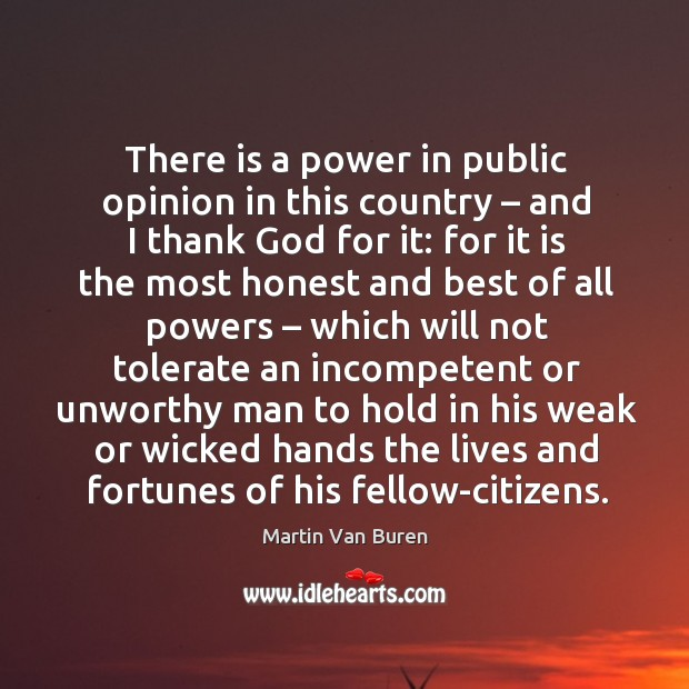 There is a power in public opinion in this country – and I thank God for it: for it is the most Image