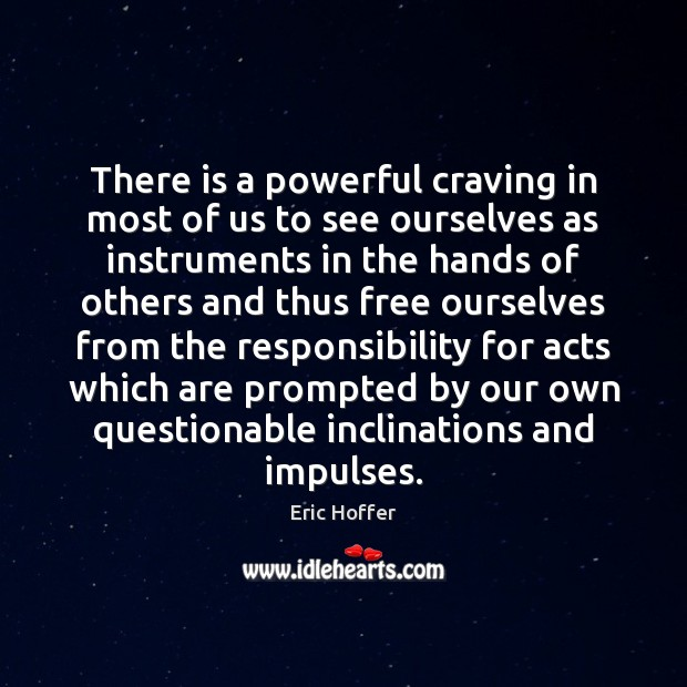 There is a powerful craving in most of us to see ourselves Eric Hoffer Picture Quote