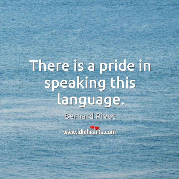 Image, There is a pride in speaking this language.