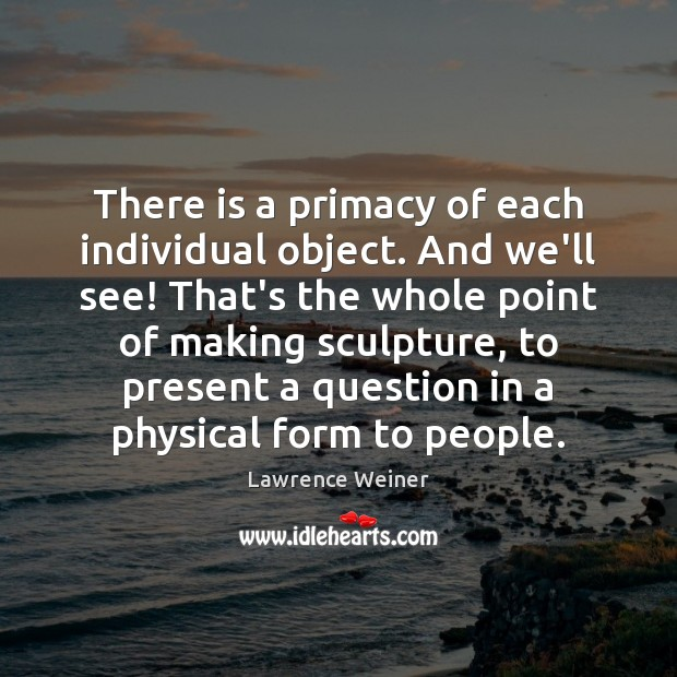 There is a primacy of each individual object. And we'll see! That's Image