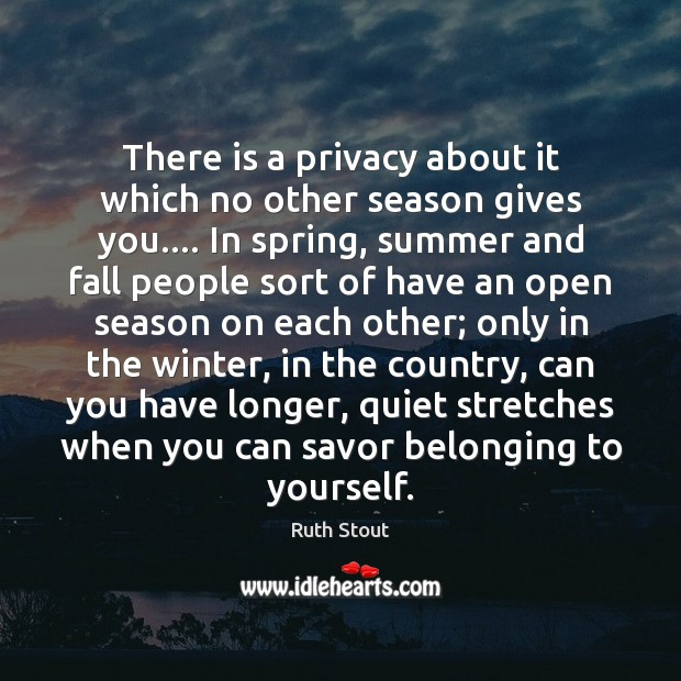 Image, There is a privacy about it which no other season gives you….