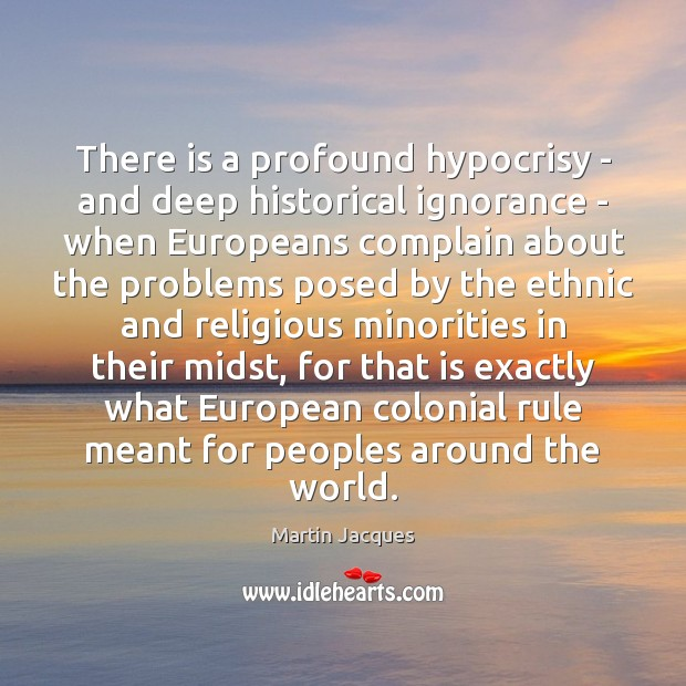 There is a profound hypocrisy – and deep historical ignorance – when Complain Quotes Image