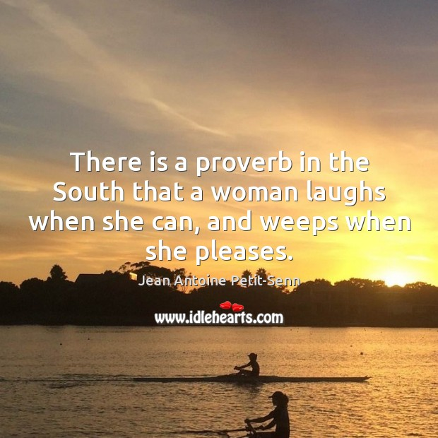 There is a proverb in the South that a woman laughs when Image