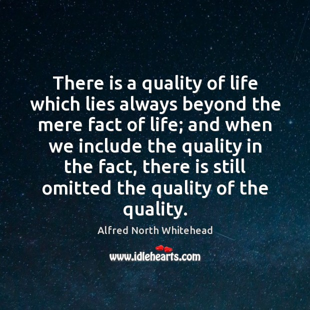 There is a quality of life which lies always beyond the mere Image