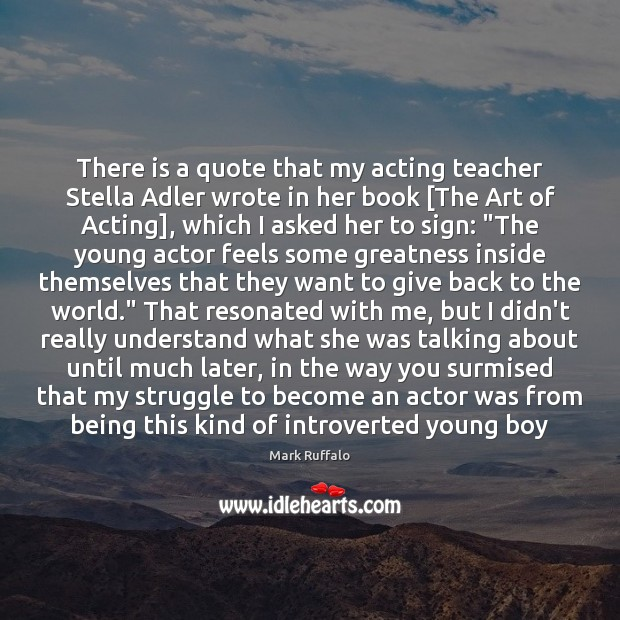 There is a quote that my acting teacher Stella Adler wrote in Mark Ruffalo Picture Quote