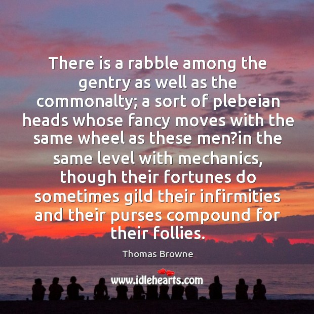 There is a rabble among the gentry as well as the commonalty; Image