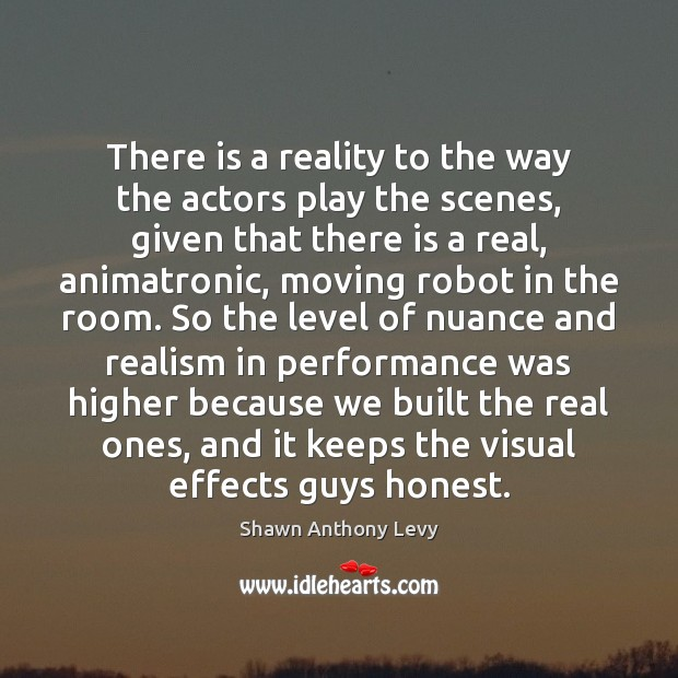 Image, There is a reality to the way the actors play the scenes,