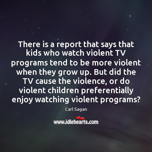 There is a report that says that kids who watch violent TV Image