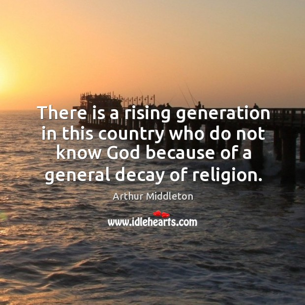 There is a rising generation in this country who do not know God because of a general decay of religion. Image
