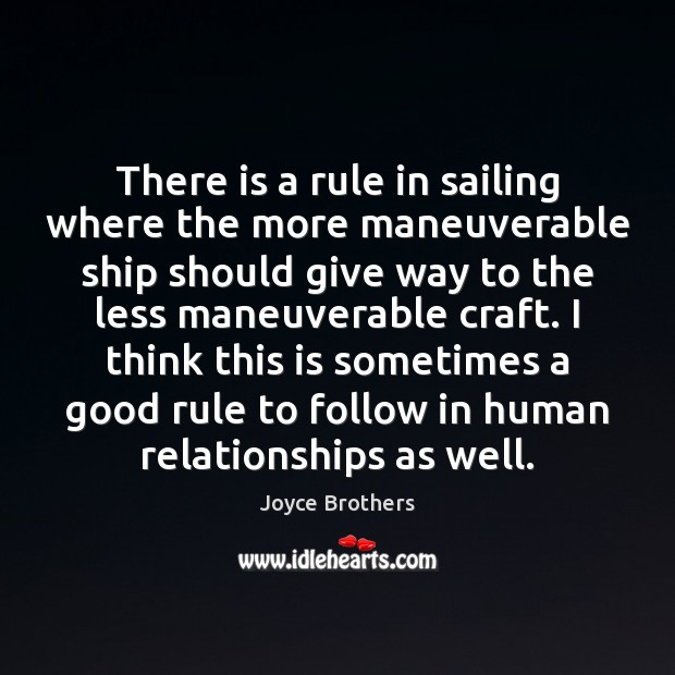 There is a rule in sailing where the more maneuverable ship should Joyce Brothers Picture Quote