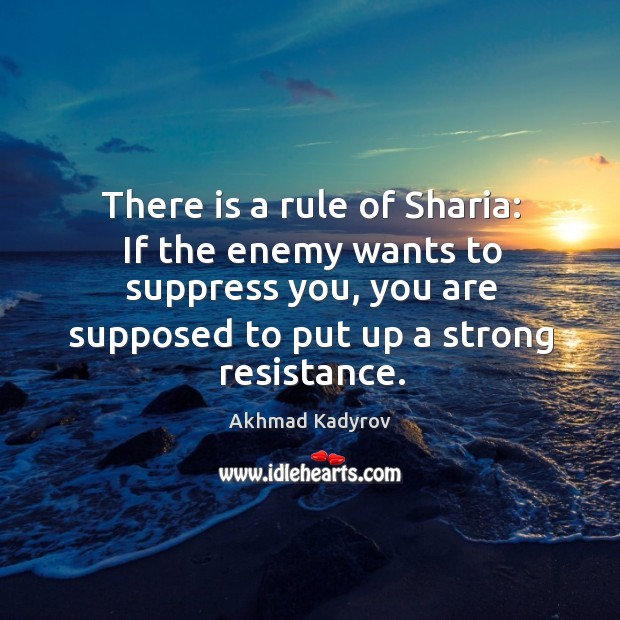 Image, There is a rule of sharia: if the enemy wants to suppress you, you are supposed to put up a strong resistance.