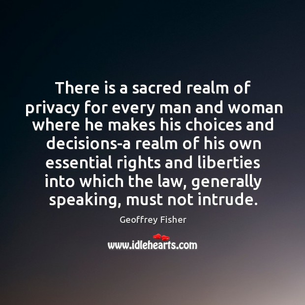 There is a sacred realm of privacy for every man and woman Geoffrey Fisher Picture Quote
