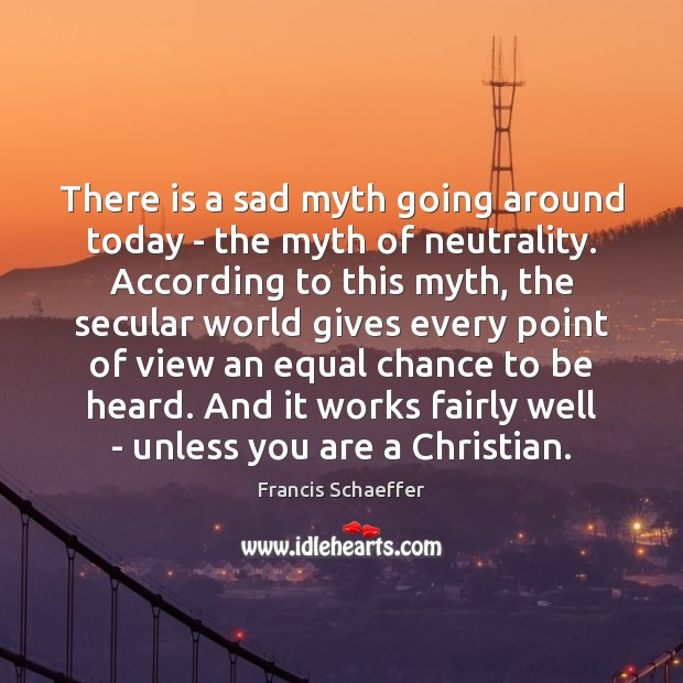 There is a sad myth going around today – the myth of Francis Schaeffer Picture Quote