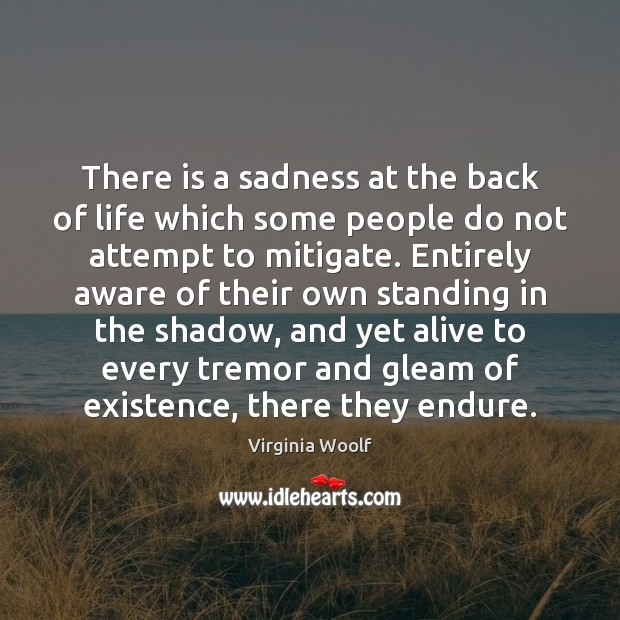 There is a sadness at the back of life which some people Virginia Woolf Picture Quote
