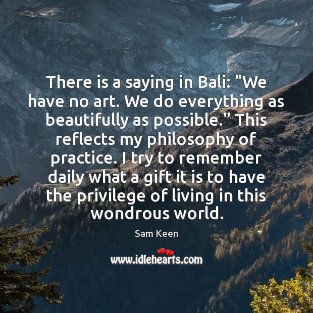"There is a saying in Bali: ""We have no art. We do Sam Keen Picture Quote"