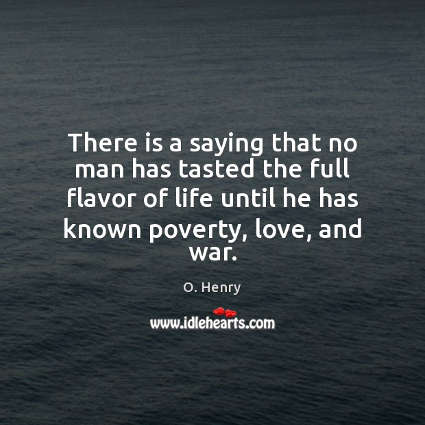 There is a saying that no man has tasted the full flavor O. Henry Picture Quote