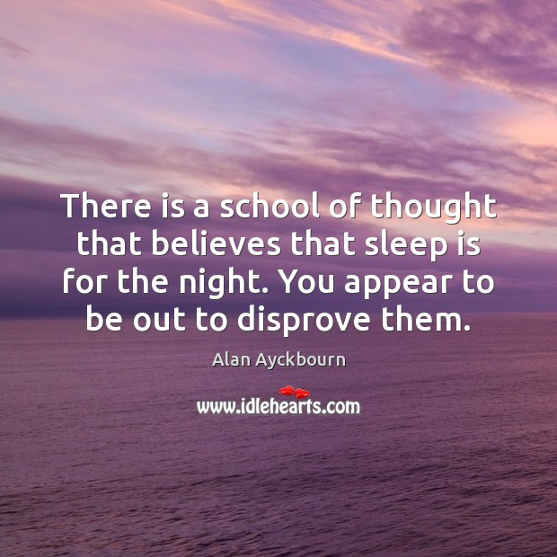 Image, There is a school of thought that believes that sleep is for