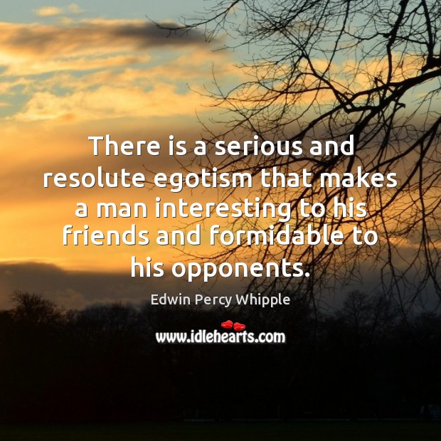 Image, There is a serious and resolute egotism that makes a man interesting