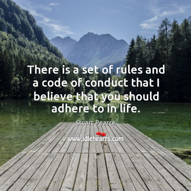 Image, There is a set of rules and a code of conduct that I believe that you should adhere to in life.
