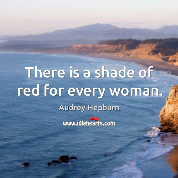 There is a shade of red for every woman. Audrey Hepburn Picture Quote