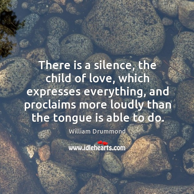 There is a silence, the child of love, which expresses everything, and proclaims more Image