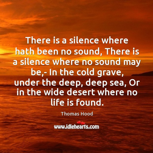 There is a silence where hath been no sound, There is a Thomas Hood Picture Quote