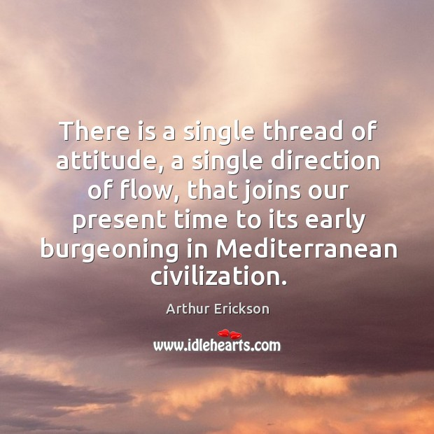 There is a single thread of attitude, a single direction of flow Image