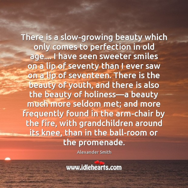 There is a slow-growing beauty which only comes to perfection in old Alexander Smith Picture Quote