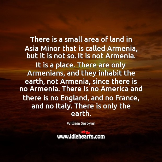 There is a small area of land in Asia Minor that is William Saroyan Picture Quote