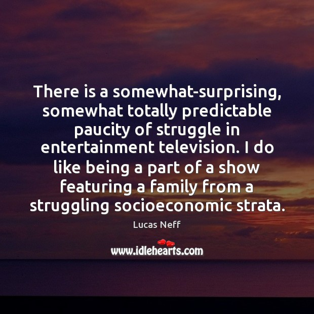 There is a somewhat-surprising, somewhat totally predictable paucity of struggle in entertainment Struggle Quotes Image