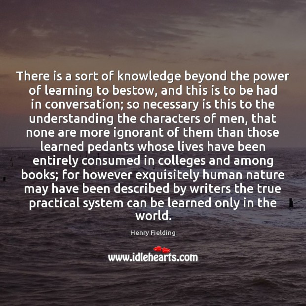 There is a sort of knowledge beyond the power of learning to Henry Fielding Picture Quote