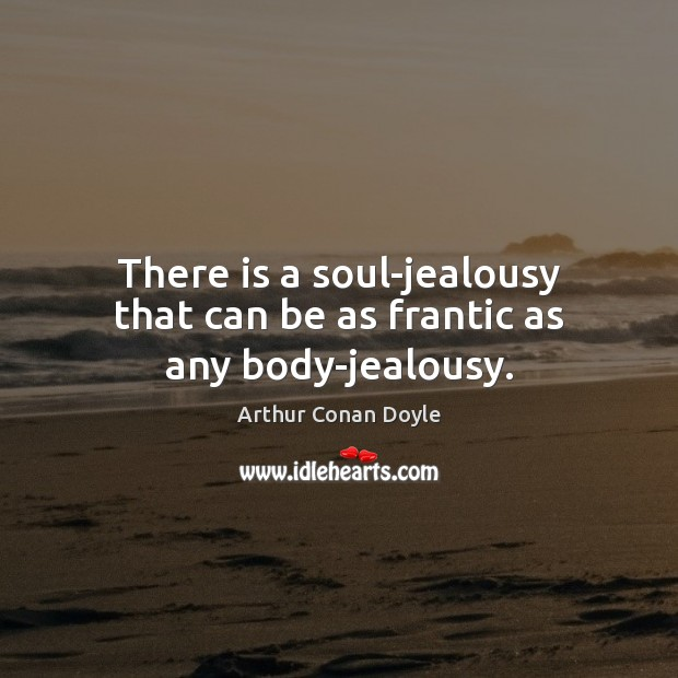 There is a soul-jealousy that can be as frantic as any body-jealousy. Image