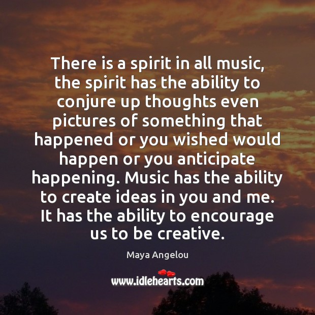 There is a spirit in all music, the spirit has the ability Ability Quotes Image