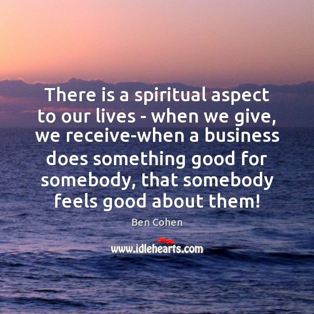 Image, There is a spiritual aspect to our lives – when we give,