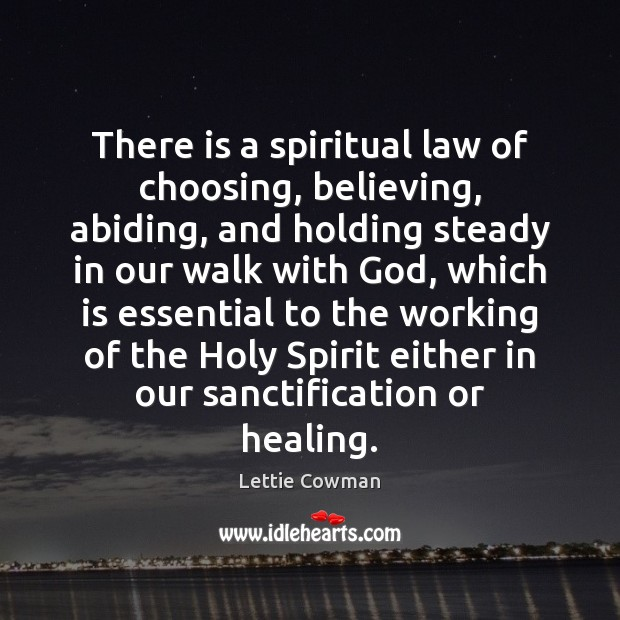 There is a spiritual law of choosing, believing, abiding, and holding steady Lettie Cowman Picture Quote