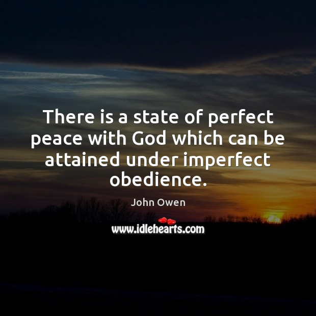 There is a state of perfect peace with God which can be John Owen Picture Quote