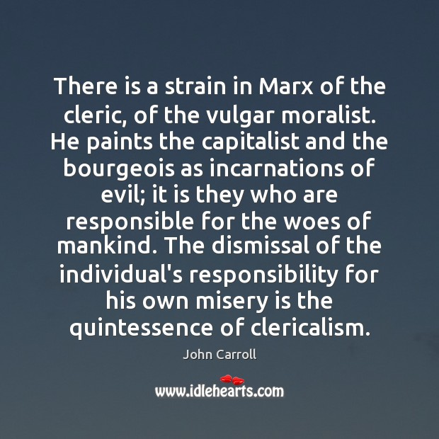 There is a strain in Marx of the cleric, of the vulgar John Carroll Picture Quote