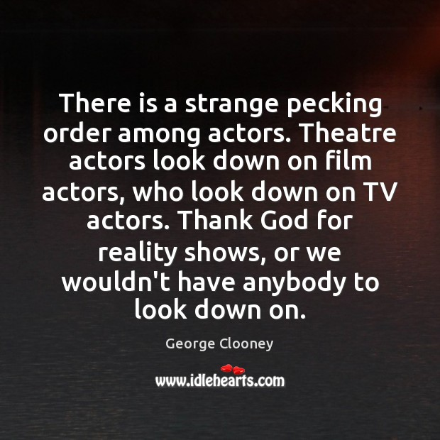 There is a strange pecking order among actors. Theatre actors look down Image