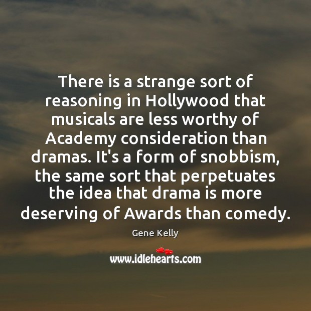 There is a strange sort of reasoning in Hollywood that musicals are Image
