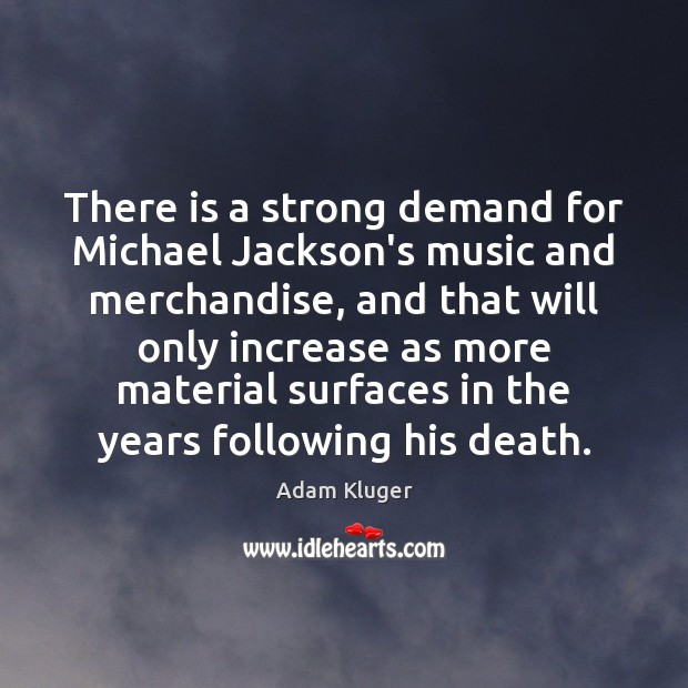 There is a strong demand for Michael Jackson's music and merchandise, and Image