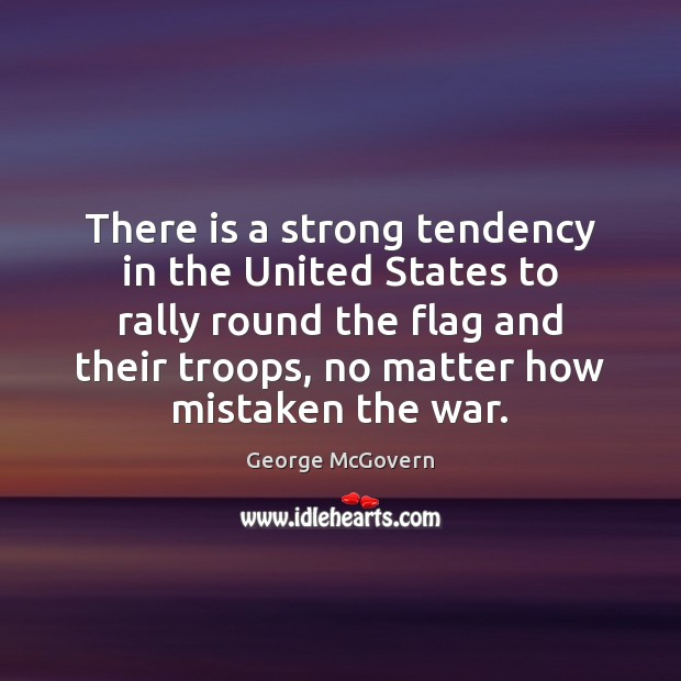 There is a strong tendency in the United States to rally round George McGovern Picture Quote