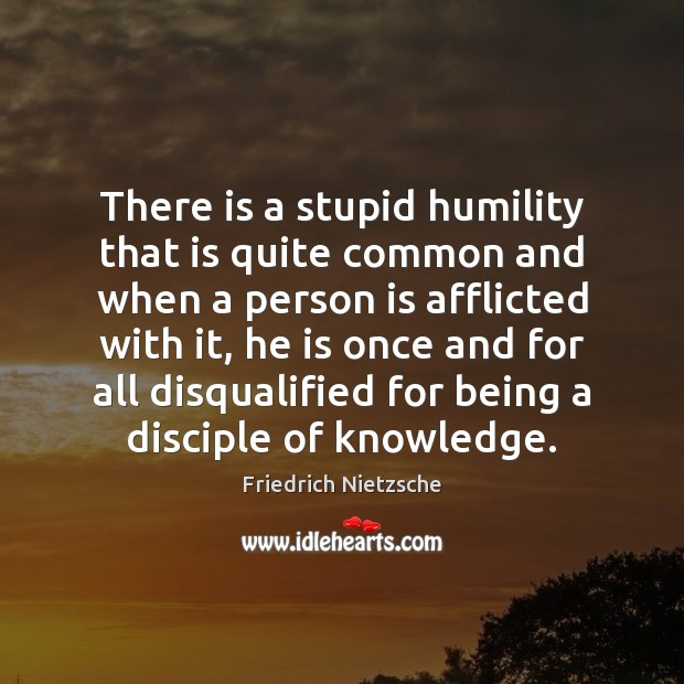 There is a stupid humility that is quite common and when a Image