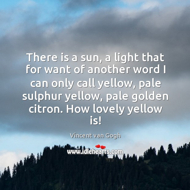 Image, There is a sun, a light that for want of another word