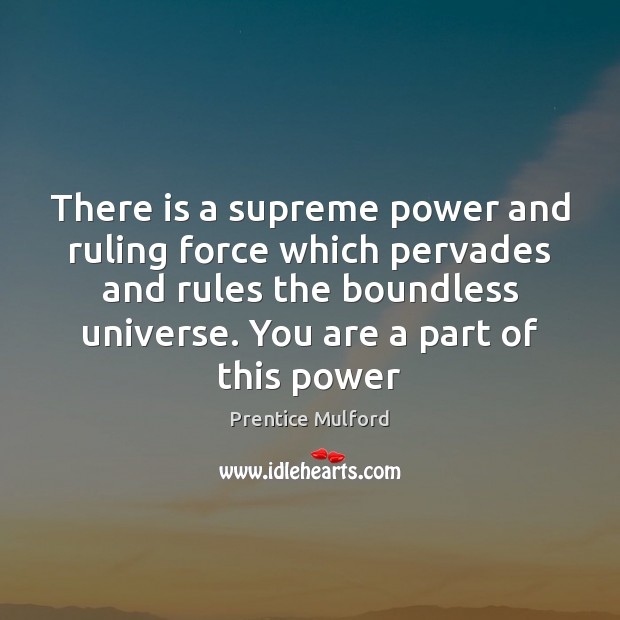 There is a supreme power and ruling force which pervades and rules Image