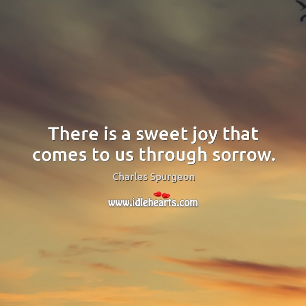 There is a sweet joy that comes to us through sorrow. Image