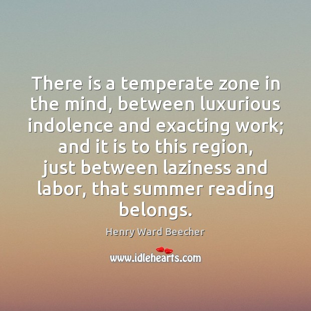 There is a temperate zone in the mind, between luxurious indolence and Summer Quotes Image