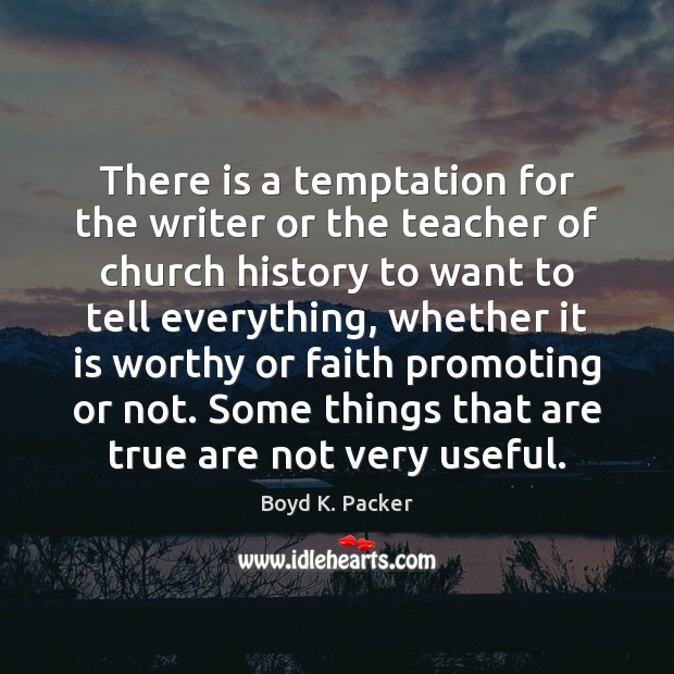 There is a temptation for the writer or the teacher of church Boyd K. Packer Picture Quote