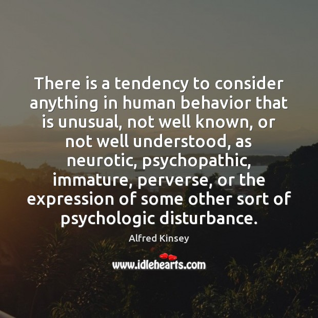 There is a tendency to consider anything in human behavior that is Image