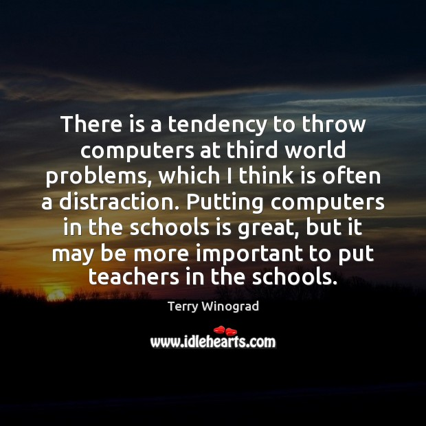 There is a tendency to throw computers at third world problems, which Image